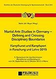 Martial Arts Studies in Germany – Defining and Crossing Disciplinary Boundaries. Kampfkunst und Kampfsport in Forschung und Lehre 2015 (Schriften der Deutschen Vereinigung für Sportwissenschaft)