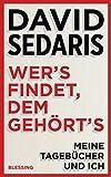 Wer's findet, dem gehört's: Meine Tagebücher und ich - David Sedaris