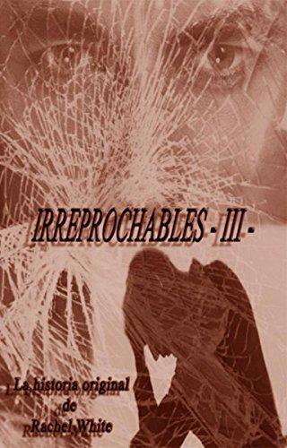 IRREPROCHABLES (TRILOGIA IRREPARABLES nº 3) por RACHEL WHITE