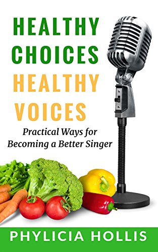 healthy-choices-healthy-voices-practical-ways-for-becoming-a-better-singer-english-edition