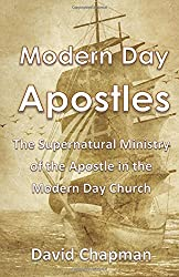 Modern Day Apostles: The Supernatural Ministry of the Apostle  in the Modern Day Church