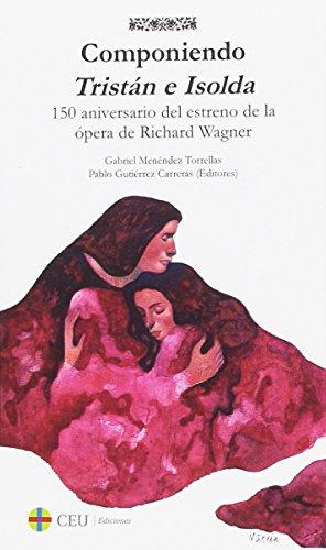 Componiendo Tristán e Isolda : a 150 años del estreno de la ópera de Richard Wagner por From Fundación Universitaria San Pablo Ceu