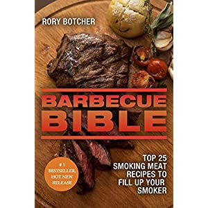 Barbecue Bible: Top 25 Smoking Meat Recipes To Fill Up Your Smoker (Rory's Meat Kitch