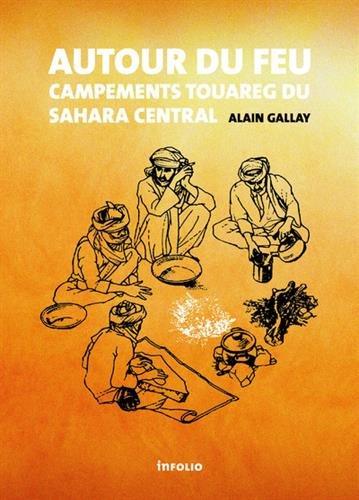 Autour du feu - Campements touareg du Sahara central par Alain Gallay