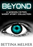 BEYOND: A Science Fiction Short Story Collection