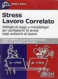 Stress lavoro correlato. Obblighi di legge e metodologia per combattere lo stress negli ambienti di lavoro
