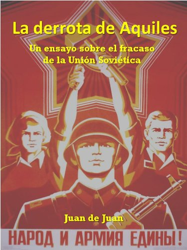 La derrota de Aquiles. Un ensayo sobre el fracaso de la Unión Soviética. por Juan de Juan