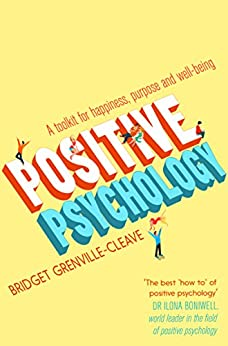 Positive Psychology: A Toolkit for Happiness, Purpose and Well-being by [Grenville-Cleave, Bridget]