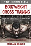 Bodyweight Cross Training: Cross Training mit dem...