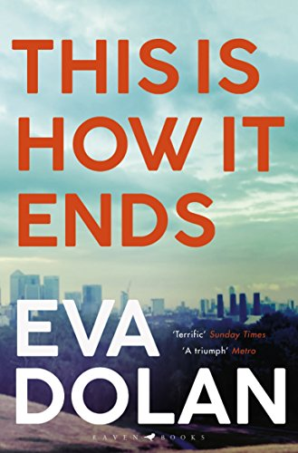 This Is How It Ends: The most critically acclaimed crime thriller of 2018 by [Dolan, Eva]