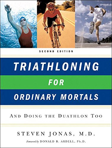 Triathloning for Ordinary Mortals: And Doing the Duathlon Too por Steven Jonas
