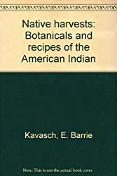 Native harvests: Botanicals and recipes of the American Indian [Paperback] by...