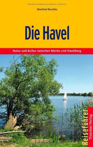 Die Havel: Natur und Kultur zwischen Müritz und Havelberg