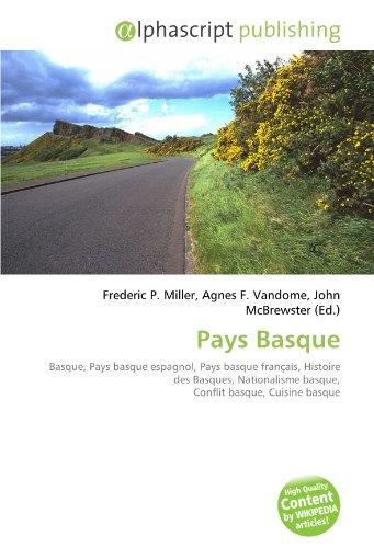 Pays Basque: Basque, Pays basque espagnol, Pays basque français, Histoire des Basques, Nationalisme basque, Conflit basque, Cuisine basque
