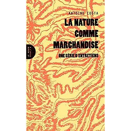 La Nature Comme Marchandise. une Serie d'Entretiens