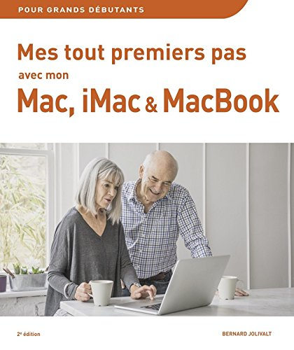 Mes tout premiers pas avec Mon Mac, iMac & MacBook 2e édition par Bernard JOLIVALT