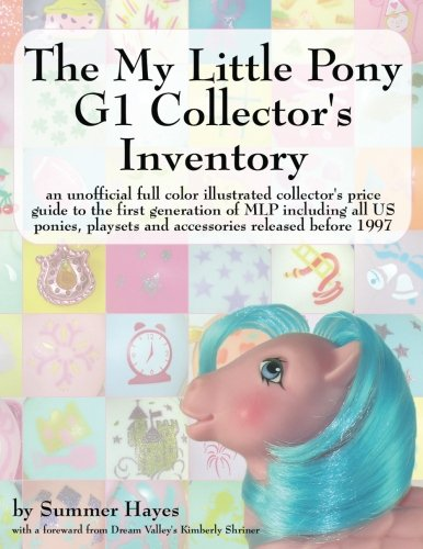The My Little Pony G1 Collector's Inventory: An Unofficial Full Color Illustrated Collector's Price Guide to the First Generation of Mlp Including All por Summer Hayes