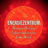 Energiezentrum - Massage Therapie Tiefenentspannung Ruhe Musik mit New Age Heilende Instrumental Geräusche