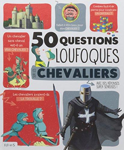 50 questions loufoques sur les chevaliers : avec des réponses super sérieuses !