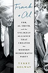 Frank and Al: FDR, Al Smith, and the Unlikely Alliance That Created the Modern Democratic Party