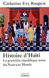 Histoire d'Ha?ti - La premi?re r?publique noire du Nouveau Monde by Catherine-Eve Roupert (February 14,2011)
