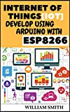 #9: The complete guide for Internet of things[IOT] develop using Arduino Ide and Esp8266[Wifi module]: With its Applications by Programming NodeMcu[ESP8266]