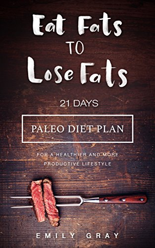 eat-fats-to-lose-fats-21-days-paleo-diet-plan-for-a-healthier-and-more-productive-lifestyle