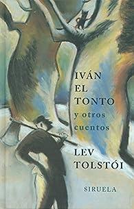 Iván el tonto: y otros cuentos par León Tolstoi