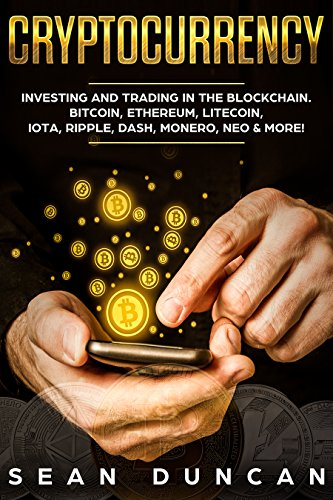 Descargar Epub Cryptocurrency: Investing and Trading in the Blockchain. Bitcoin, Ethereum, Litecoin, IOTA, Ripple, Dash, Monero, Neo & More!