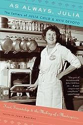 As Always, Julia: The Letters of Julia Child and Avis DeVoto by Joan Reardon (2012-04-10)