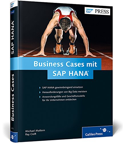 Business Cases mit SAP HANA: Anwendungsfälle und Geschäftsmodelle für Big Data (SAP PRESS) (Case Business)