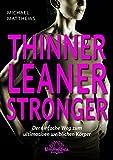 Thinner Leaner Stronger: Der einfache Weg zum ultimativen weiblichen Körper