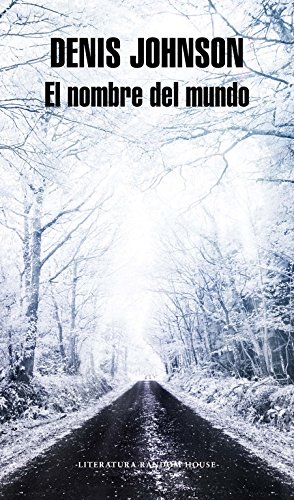 El nombre del mundo (Literatura Random House) por Denis Johnson