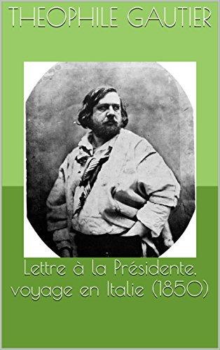 Lettre à la Présidente, voyage en Italie (1850) par Theophile Gautier
