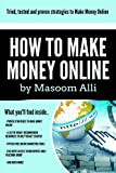 How to Make Money Online: The Comprehensive Guide to Making Money Online & earning up to $10 000 per month in as little as 30 days!: Make money with Adsense, ... Online Surveys & more (English Edition)