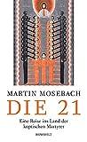 Die 21: Eine Reise ins Land der koptischen Martyrer - Martin Mosebach