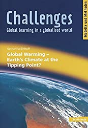 Challenges - Global learning in a globalised world. Modelle und Methoden für den Englischunterricht: Challenges: Global Warming - Earth's Climate at the Tipping Point?