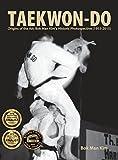 Taekwon-Do: Origins of the Art: BOK Man Kim's Historic Photospective (1955-2015)