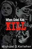 Kids Goods Best Deals - [(When Good Kids Kill)] [By (author) Michael D. Kelleher] published on (November, 1998)