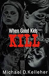 [(When Good Kids Kill)] [By (author) Michael D. Kelleher] published on (November, 1998)