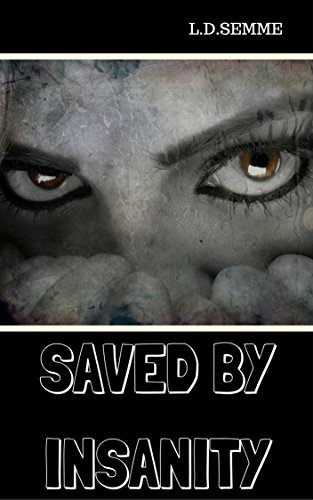 SAVED BY INSANITY (An extreme horror story, captive, torture): part 1 - the project series (his project)