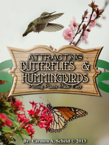 Easy Potting Plants that Attract; Butterflies and Hummingbirds (Attracting Butterflies and Hummingbirds: Potting Plants Made Easy) (English Edition) -