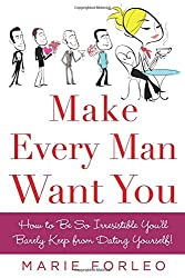 Make Every Man Want You: or Make Yours Want You More): How to Be So Irresistible You'll Barely Keep from Dating Yourself! by Marie Forleo (2008-05-01)