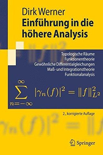 Einfuhrung in die hohere Analysis: Topologische Raume, Funktionentheorie, Gewohnliche Differentialgleichungen, Maß-und Integrationstheorie, Funktionalanalysis (Springer-Lehrbuch)