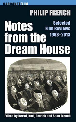 Notes from the Dream House: Selected Film Reviews 1963–2013 (Carcanet Film series)