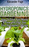 Hydroponics Gardening: How To Save Your Money & Time and Start Your First Hydroponics System