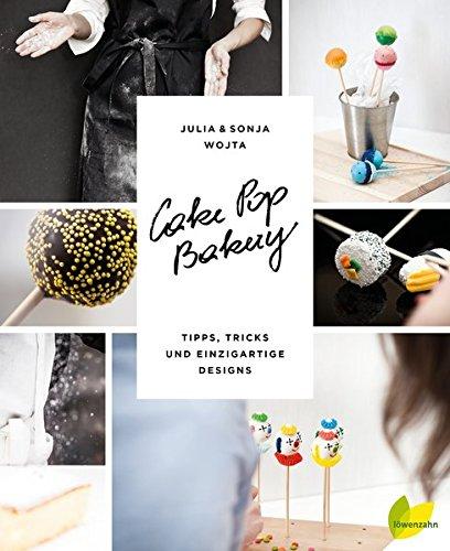 Cake Pop Bakery. Tipps, Tricks und einzigartige Designs