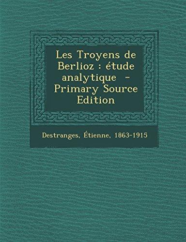 Les Troyens de Berlioz: Etude Analytique