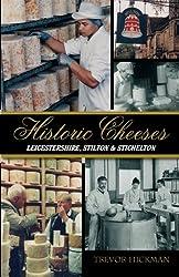 Historic Cheeses : Leicestershire, Stilton, Stichelton by Trevor Hickman (2012-01-06)