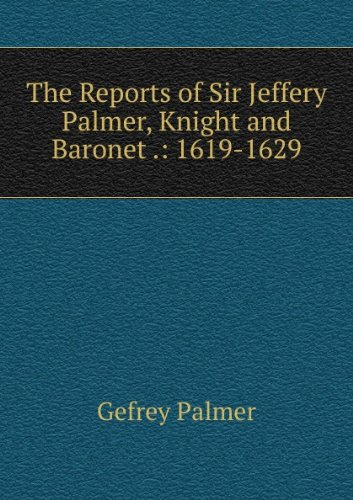 The Reports of Sir Jeffery Palmer, Knight and Baronet .: 1619-1629